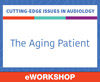 Cutting-Edge Issues in Audiology: The Aging Patient