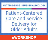 Cutting-Edge Issues in Audiology: Patient-Centered Care and Service Delivery for Older Adults