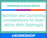 Nutrition and Counseling Considerations for Older Adults With Dysphagia