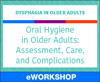 Oral Hygiene in Older Adults: Assessment, Care, and Complications