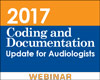 2017 Coding and Documentation Update for Audiologists (Live Webinar)