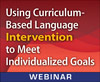 Using Curriculum-Based Language Intervention to Meet Individualized Goals (Live Webinar)