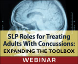 SLP Roles for Treating Adults With Concussions: Expanding the Toolbox (On Demand Webinar)