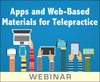 Apps and Web-Based Materials for Telepractice (Live Webinar)