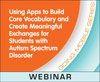 Using Apps to Build Core Vocabulary and Create Meaningful Exchanges for Students With Autism Spectrum Disorder(On Demand Webinar)