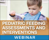Pediatric Feeding Assessments and Interventions (On Demand Webinar)