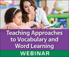 Teaching Approaches to Vocabulary and Word Learning (On Demand Webinar)