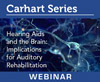 Hearing Aids and the Brain: Implications for Auditory Rehabilitation (On Demand Webinar)