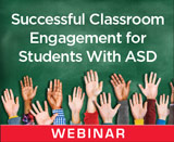 Successful Classroom Engagement for Students With ASD