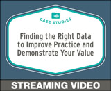 Finding the Right Data to Improve Practice and Demonstrate Your Value, Free Case Studies Course