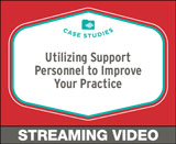 Utilizing Support Personnel to Improve Your Practice, Free Case Studies Course