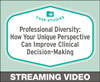Professional Diversity: How Your Unique Perspective Can Improve Clinical Decision-Making