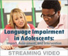 Language Impairment in Adolescents: Impact, Assessment, and Intervention