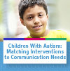 Children With Autism: Matching Interventions to Communication Needs