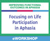 Focusing on Life Participation for Individuals With Aphasia