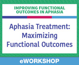 Aphasia Treatment: Maximizing Functional Outcomes