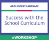 Adolescent Language: Success With the School Curriculum