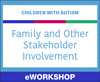 Children With Autism: Family and Other Stakeholder Involvement