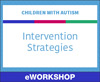 Children With Autism: Intervention Strategies