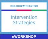 Children With Autism: Intervention Strategies