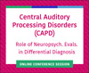 The Role of Neuropsychological Evaluations in Differential Diagnosis of CAPDs