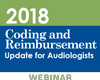 2018 Coding and Reimbursement Update for Audiologists (Live Webinar)