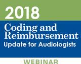 2018 Coding and Reimbursement Update for Audiologists (On-Demand Webinar)