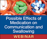Possible Effects of Medication on Communication and Swallowing: What SLPs Need to Know