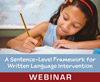 A Sentence-Level Framework for Written Language Intervention (On Demand Webinar)