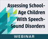 Assessing School-Age Children With Speech-Sound Disorders (On Demand Webinar)