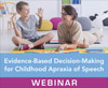 Evidence-Based Decision-Making for Childhood Apraxia of Speech (On Demand Webinar)