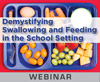 Demystifying Swallowing and Feeding in the School Setting