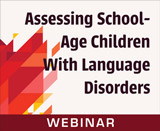 Assessing School-Age Children With Language Disorders (On Demand Webinar)