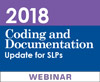 2018 Coding and Documentation Update for SLPs (Live Webinar)