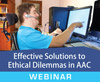 Effective Solutions to Ethical Dilemmas in AAC (On Demand Webinar)