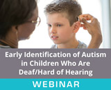Early Identification of Autism in Children Who Are Deaf/Hard of Hearing (Live Webinar)