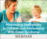 Maximizing Intelligibility in Children and Adolescents With Down Syndrome (On Demand Webinar)