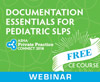 Documentation Essentials for Pediatric SLPs: Articulating the Need for Skilled Services (On Demand Webinar)