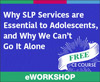 Why SLP Services are Essential to Adolescents, and Why We Can't Go It Alone (On Demand Webinar)