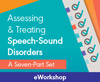 Assessing and Treating Speech Sound Disorders: A Seven-Course Set