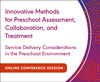 Service Delivery Considerations in the Preschool Environment