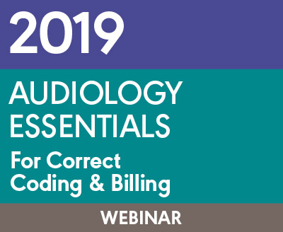 2019 Audiology Essentials for Correct Coding and Billing (On Demand Webinar)