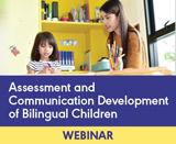 Assessment and Communication Development of Bilingual Children (On Demand Webinar)