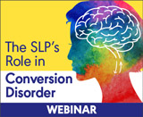 The SLP's Role in Conversion Disorder (On Demand Webinar)