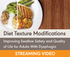 Diet Texture Modifications for Adults With Dysphagia: Improving Swallow Safety and Quality of Life (On Demand Webinar)