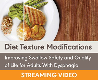 Diet Texture Modifications for Adults With Dysphagia: Improving Swallow  Safety and Quality of Life (Live Webinar)