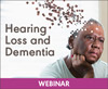 Hearing Loss and Dementia (Live Webinar)