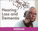 Hearing Loss and Dementia (On Demand Webinar)