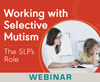 Working with Selective Mutism: The SLP's Role (On Demand Webinar)