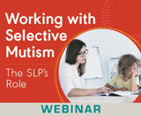 Working with Selective Mutism: The SLP's Role (Live Webinar)